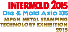 INTERMOLD2015/Die & Mold Asia 2015/Japan Metal Stamping Technology Exhibition 2015