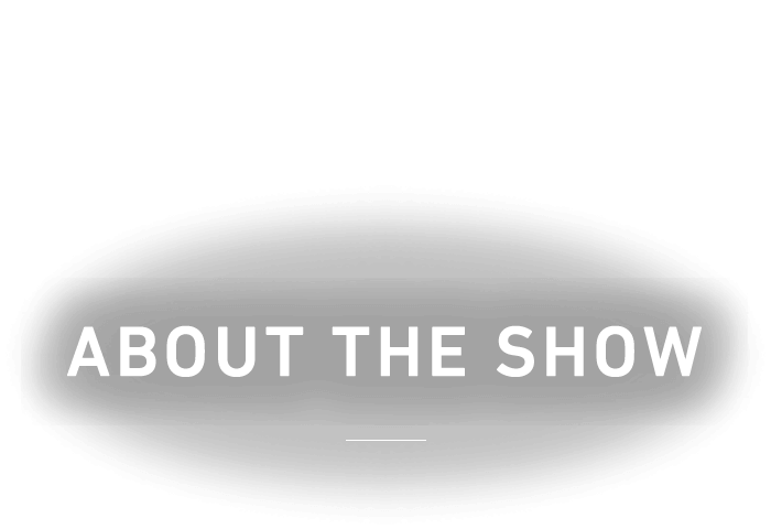 ABOUT THE SHOW