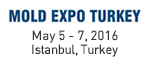 MOLD EXPO TURKEY May 5 - 7, 2016 Istanbul, Turkey